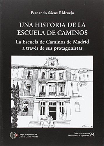 UNA HISTORIA DE LA ESCUELA DE CAMINOS: LA ESCUELA DE CAMINOS DE MADRID A TRAVÉS DE SUS PROTAGONISTAS (COLECCION CIENCIAS HUMANIDADES E INGENIERIA)