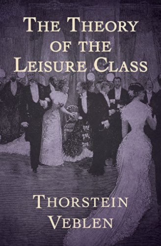 The Theory of the Leisure Class eBook: Veblen, Thorstein: Amazon ...