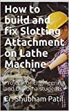 How to build and fix Slotting Attachment on Lathe Machine: Project for Engineering and Diploma students