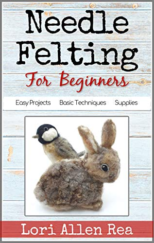Needle Felting for Beginners: Sculpting with wool - cute, easy projects with step-by-step tutorials by [Lori Rea]