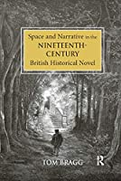 Space and Narrative in the Nineteenth-Century British Historical Novel