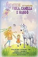 Le Fantastiche Avventure Di Viola, Camilla E Margò: Una Fantastica Storia d'Amore che Tutti i Bambini Dovrebbero Leggere.