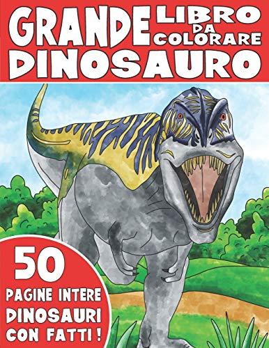IL GRANDE LIBRO DA COLORARE DEL DINOSAURO: Libro Da Colorare Dinosauro Per Bambini Con Fatti