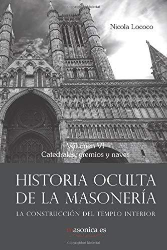 Historia oculta de la masonería VI: Catedrales, gremios y naves: 881 (AUTORES CONTEMPORÁNEOS)