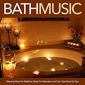 Bath Music: Relaxing Music For Bathtime, Music For Relaxation and Calm Spa Music For Spa
