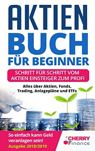 Aktien Buch für Beginner: Schritt für Schritt vom Aktien Einsteiger zum Profi - Alles über Aktien, Fonds, Trading, Anlagepläne und ETFs - So einfach kann ... Immobilien und Aktien für Einsteiger 1)
