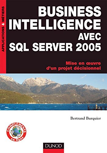 Business Intelligence avec SQL Server 2005 : Mise en oeuvre d'un projet décisionnel (Applications & métiers)