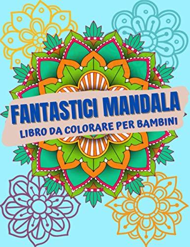 Fantastici Mandala Libro Da Colorare Per Bambini: Libro da colorare per bambini con mandala semplici e rilassanti per ragazzi, ragazze e principianti