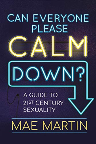 Can Everyone Please Calm Down?: A Guide to 21st Century Sexuality (English Edition)