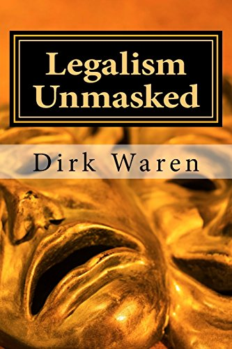 Legalism Unmasked: New Revised Edition