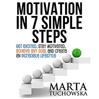 Motivation in 7 Simple Steps: Get Excited, Stay Motivated, Achieve Any Goal, and Create an Incredible Lifestyle! cover art
