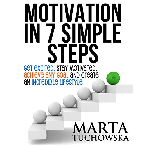 Motivation in 7 Simple Steps: Get Excited, Stay Motivated, Achieve Any Goal, and Create an Incredible Lifestyle! audiobook cover art