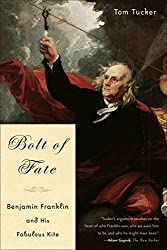 Image: olt Of Fate: Benjamin Franklin And His Fabulous Kite | Kindle Edition | by Tom Tucker (Author). Publisher: PublicAffairs; Export Ed edition (April 24, 2009)