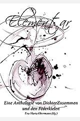 Elementar - Eine Anthologie von DichterZusammen und den Federkielen Taschenbuch