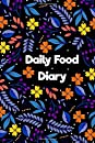 Daily food Diary: Daily Food Diary, Food Journal, Food Tracking Notebook, Space For Meals, Amounts, Calories and vitamins, Body Weight, Exercise.