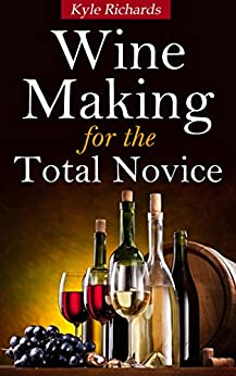 Wine Making for the Total Novice by [Kyle Richards]