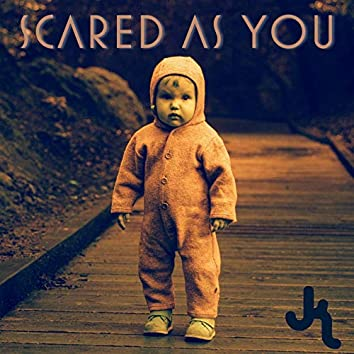 Scared As You