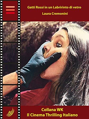 Gatti Rossi in un Labirinto di Vetro (Collana WK - Il Cinema Thrilling Italiano Vol. 6) (Italian Edition)