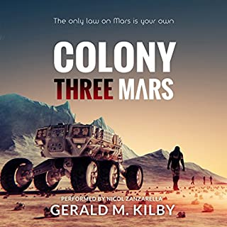 Colony Three Mars     Colony Mars, Book 3              Written by:                                                                                                                                 Gerald M. Kilby                               Narrated by:                                                                                                                                 Nicol Zanzarella                      Length: 6 hrs and 18 mins     Not rated yet     Overall 0.0
