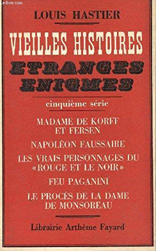 VIEILLES HISTOIRES ETRANGES ENIGMES- 5ème série- Madame de Korff et Fersen- Napoléon Faussaire- Le rouge et le noir- Ses personnages originaux- Feu Paganini- Le procès de la Dame de Monsoreau.