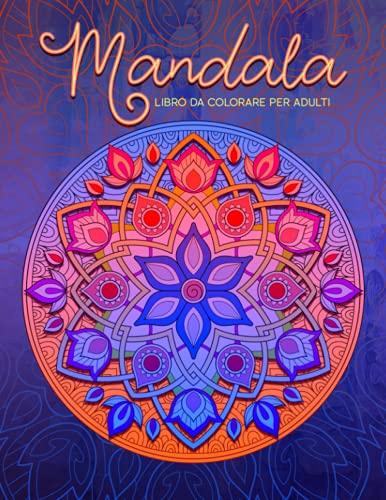 Mandala - Libro da colorare per adulti: 50 pagine per rilassarsi e alleviare lo stress