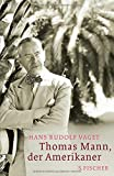 Hans Rudolf Vaget: Thomas Mann, der Amerikaner