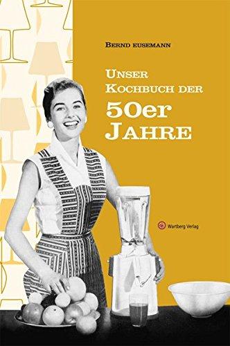Unser Kochbuch der 50er Jahre (Kochen und Kulinarisch)