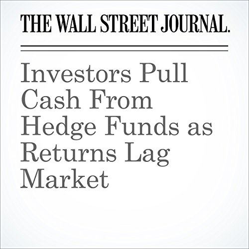 Investors Pull Cash From Hedge Funds as Returns Lag Market audiobook cover art