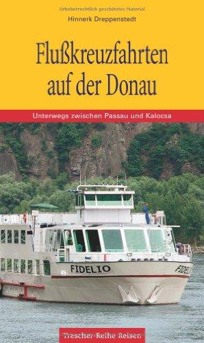 Flußkreuzfahrten auf der Donau: Unterwegs zwischen Passau und Kalocsa (Trescher-Reiseführer)