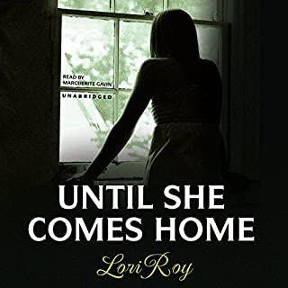 Until She Comes Home                   By:                                                                                                                                 Lori Roy                               Narrated by:                                                                                                                                 Marguerite Gavin                      Length: 9 hrs and 45 mins     23 ratings     Overall 3.3