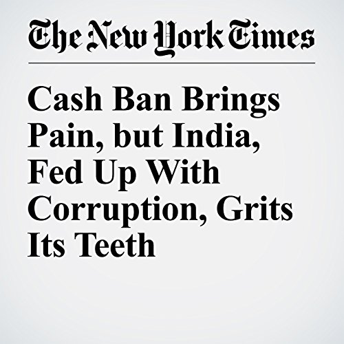 Cash Ban Brings Pain, but India, Fed Up With Corruption, Grits Its Teeth copertina