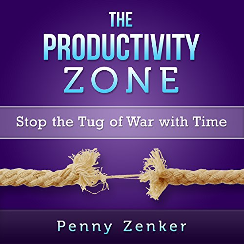 The Productivity Zone: Stop the Tug-of-War with Time cover art