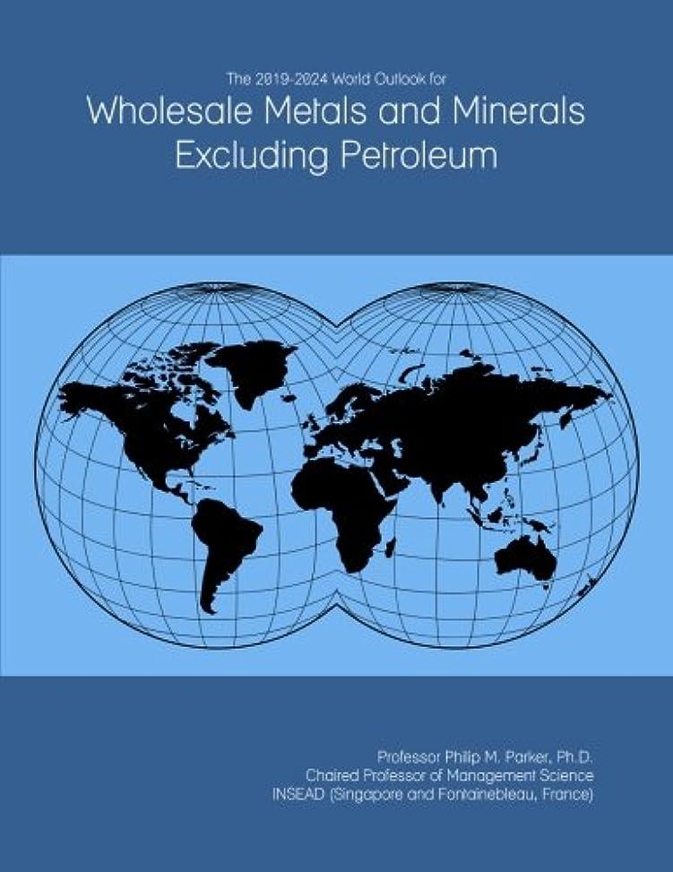 逸脱意気込み地味なThe 2019-2024 World Outlook for Wholesale Metals and Minerals Excluding Petroleum