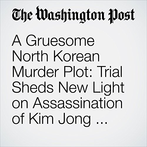A Gruesome North Korean Murder Plot: Trial Sheds New Light on Assassination of Kim Jong Un's Brother copertina