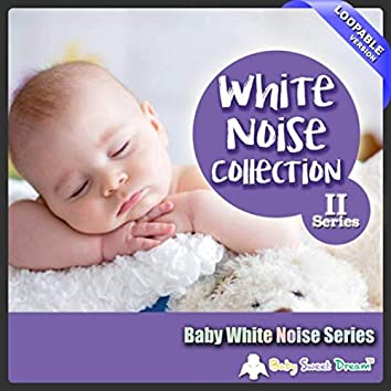 Baby White Noise Series: White Noise Collection, Pt. II (Loopable Version)