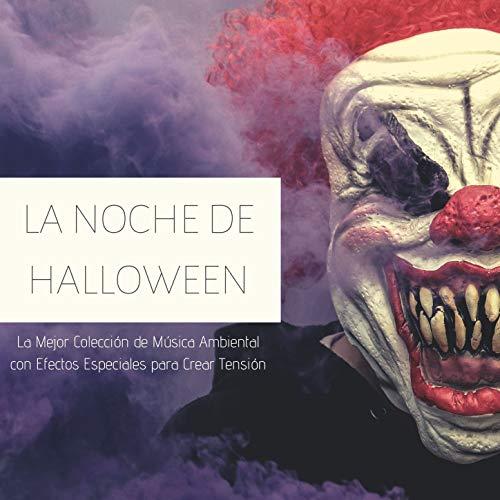 La Noche de Halloween: La Mejor Colección de Música Ambiental con Efectos Especiales para Crear Tensión