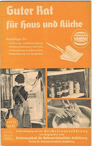 Guter Rat für Haus und Küche - Ratschläge für Wohnungs- und Möbelpflege - Arbeitserleichterung in der Küche - Aufbewahrung von Lebensmitteln, Fleckentfernung und dergleichen