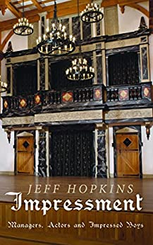 [Jeff Hopkins]のImpressment: Managers, Actors and Impressed Boys (English Edition)