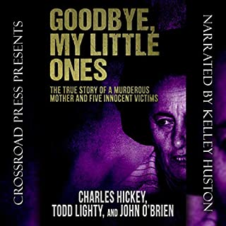 Goodbye, My Little Ones: The True Story of a Murderous Mother and Five Innocent Victims audiobook cover art