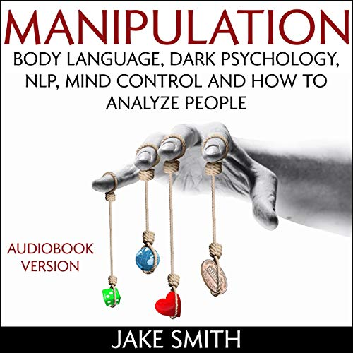 Manipulation, Body Language, Dark Psychology, NLP, Mind Control and How to Analyze People cover art
