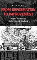 From Reformation to Improvement: Public Welfare in Early Modern England : The Ford Lectures Delivered in the University of Oxford 1994-1995