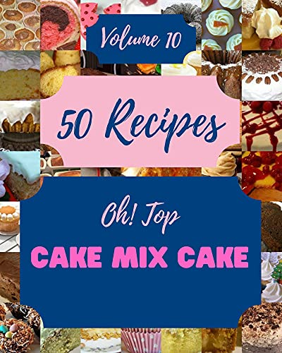 Oh! Top 50 Cake Mix Cake Recipes Volume 10: Cook it Yourself with Cake Mix Cake Cookbook! (English Edition)