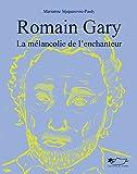 Romain Gary, la Melancolie de l'Enchanteur