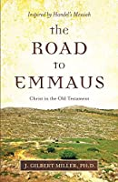 The Road to Emmaus: Christ in the Old Testament--Inspired by Handel's Messiah