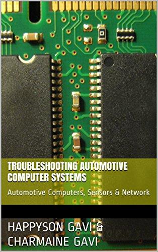 Troubleshooting Automotive Computer Systems: Automotive Computers Sensors amp Network
