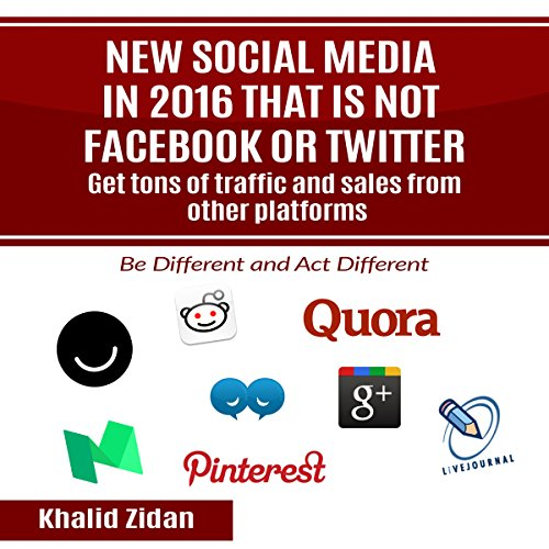 New Social Network Platforms in 2016 That Is Not Facebook or Twitter Audiobook By Khalid Zidan cover art
