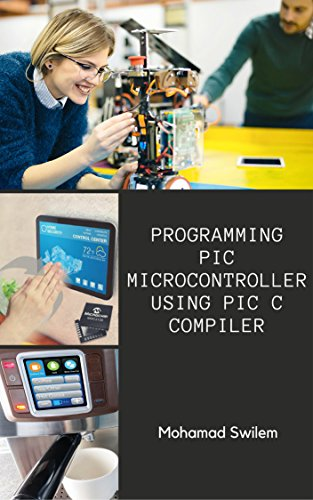 Programming PIC Microcontroller Using PIC C Compiler (English Edition)