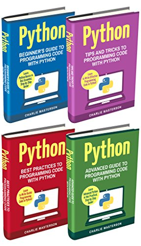 Python: 4 Books in 1: Beginner's Guide + Tips and Tricks + Best Practices + Advanced Guide to Programming Code with Python