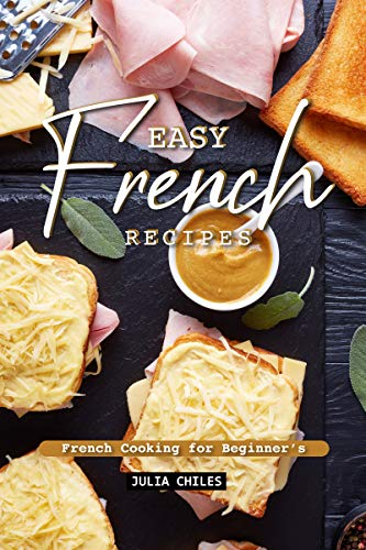 Easy French Recipes: French Cooking for Beginner's (English Edition)
