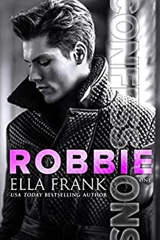 Confessions: Robbie (Confessions Series Book 1) by [Ella Frank]